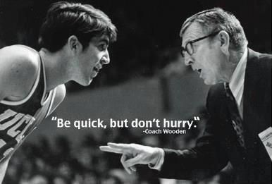 Quote from Legendary Basketball Coach John Wooden